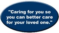 Caring for you so you can better care for your loved one.